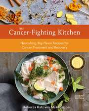 The Cancer-Fighting Kitchen, Second Edition: Nourishing, Big-Flavor Recipes for Cancer Treatment and Recovery [a Cookbook]