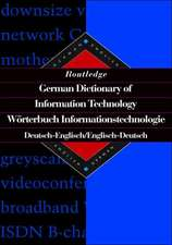 Routledge German Dictionary of Information Technology Worterbuch Informationstechnologie:  German-English/English-German