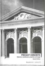 Precast Concrete:  Materials, Manufacture, Properties and Usage