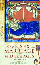 Love, Sex and Marriage in the Middle Ages:  A Sourcebook