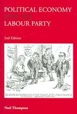 Political Economy and the Labour Party:  The Economics of Democratic Socialism, 1884-2005