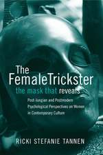 The Female Trickster: The Mask That Reveals, Post-Jungian and Postmodern Psychological Perspectives on Women in Contemporary Culture