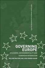 Governing Europe:  Discourse, Governmentality and European Integration
