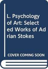 L. Psychology of Art:  Selected Works of Adrian Stokes