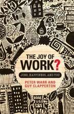 The Joy of Work?:  Jobs, Happiness, and You
