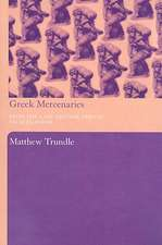 Greek Mercenaries:  From the Late Archaic Period to Alexander