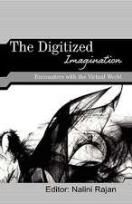 The Digitized Imagination:  Encounters with the Virtual World