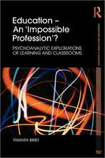 Education an 'Impossible Profession'?:  Psychoanalytic Explorations of Learning and Classrooms