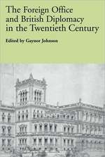 The Foreign Office and British Diplomacy in the Twentieth Century