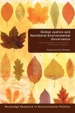 Global Justice and Neoliberal Environmental Governance:  Ethics, Sustainable Development and International Co-Operation