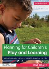 Planning for Children S Play and Learning Meeting Children S Needs in the Later Stages of the Eyfs:  Meeting Children S Needs in the Later Stages of the Eyfs