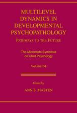 Multilevel Dynamics in Developmental Psychopathology: Pathways to the Future: The Minnesota Symposia on Child Psychology, Volume 34