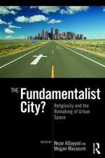 The Fundamentalist City?:  Religiosity and the Remaking of Urban Space