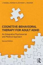 Cognitive Behavioral Therapy for Adult ADHD:  An Integrative Psychosocial and Medical Approach