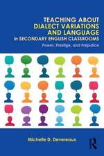 Teaching about Dialect Variations and Language in Secondary English Classrooms:  Power, Prestige, and Prejudice