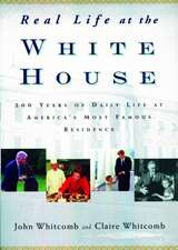 Real Life at the White House:  200 Years of Daily Life at America's Most Famous Residence