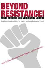 Beyond Resistance! Youth Activism and Community Change:  New Democratic Possibilities for Practice and Policy for America's Youth