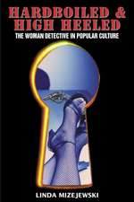 Hardboiled & High Heeled:  The Woman Detective in Popular Culture