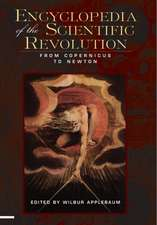 Encyclopedia of the Scientific Revolution:  From Copernicus to Newton