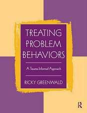 Treating Problem Behaviors:  A Trauma-Informed Approach
