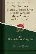 Tax Straddle Material Distributed During Ways and Means Markup on July 10, 1981 (Classic Reprint)