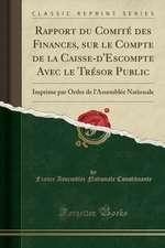 Rapport Du Comite Des Finances, Sur Le Compte de la Caisse-D'Escompte Avec Le Tresor Public: Imprime Par Ordre de L'Assemblee Nationale (Classic Repri