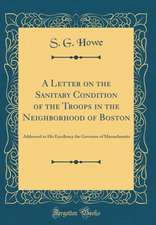 A Letter on the Sanitary Condition of the Troops in the Neighborhood of Boston: Addressed to His Excellency the Governor of Massachusetts (Classic Rep