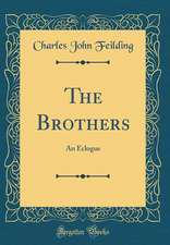 The Brothers: An Eclogue (Classic Reprint)