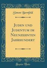 Juden Und Judentum Im Neunzehnten Jahrhundert (Classic Reprint)