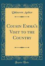 Cousin Emma's Visit to the Country (Classic Reprint)
