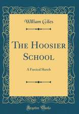 The Hoosier School: A Farcical Sketch (Classic Reprint)