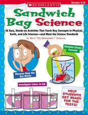 Sandwich Bag Science:  25 Easy, Hands-On Activities That Teach Key Concepts in Physical, Earth, and Life Sciences - And Meet the Science St