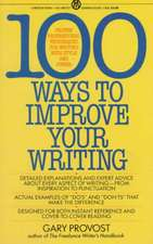 100 Ways to Improve Your Writing:  Proven Professional Techniques for Writing Ith Style and Power