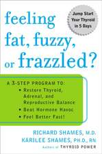 Feeling Fat, Fuzzy, or Frazzled?:  Restore Thyroid, Adrenal, and Reproductive Balance; Beat Hormone Havoc; And Feel Better Fast!