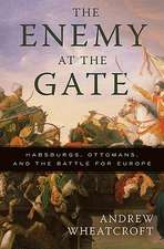 The Enemy at the Gate: Habsburgs, Ottomans, and the Battle for Europe