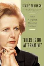 There Is No Alternative: Why Margaret Thatcher Matters
