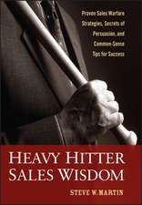 Heavy Hitter Sales Wisdom: Proven Sales Warfare Strategies, Secrets of Persuasion, and Common–Sense Tips for Success