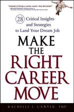 Make the Right Career Move: 28 Critical Insights and Strategies to Land Your Dream Job