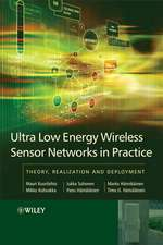 Ultra–Low Energy Wireless Sensor Networks in Practice: Theory, Realization and Deployment