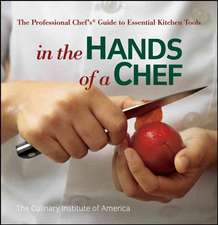 In the Hands of a Chef: The Professional Chef′s Guide to Essential Kitchen Tools