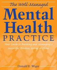 The Well–Managed Mental Health Practice: Your Guide to Building and Managing a Successful Practice, Group, or Clinic