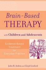 Brain–Based Therapy with Children and Adolescents: Evidence–Based Treatment for Everyday Practice