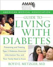 American Medical Association Guide to Living with Diabetes:  Preventing and Treating Type 2 Diabetes - Essential Information You and Your Family Need t