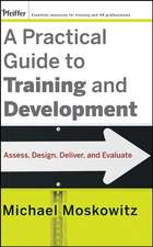 A Practical Guide to Training and Development: Assess, Design, Deliver, and Evaluate