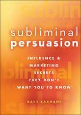 Subliminal Persuasion: Influence & Marketing Secrets They Don′t Want You To Know