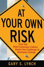 At Your Own Risk!: How the Risk–Conscious Culture Meets the Challenge of Business Change