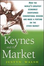 Keynes and the Market: How the World′s Greatest Economist Overturned Conventional Wisdom and Made a Fortune on the Stock Market
