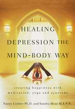 Healing Depression the Mind–Body Way: Creating Happiness with Meditation, Yoga, and Ayurveda