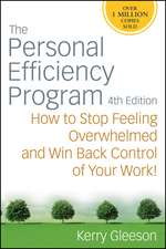 The Personal Efficiency Program: How to Stop Feeling Overwhelmed and Win Back Control of Your Work!