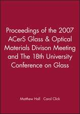 Proceedings of the 2007 ACerS Glass & Optical Materials Divison Meeting and The 18th University Conference on Glass